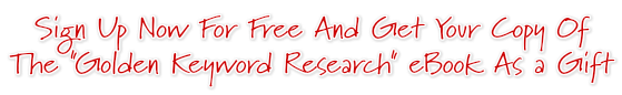 Sign Up Now For Free And Get Your Copy Of The Golden Keyword Research eBook As a Gift